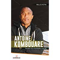 Antoine Kombouare : Paroles d'un footballeur kanak
