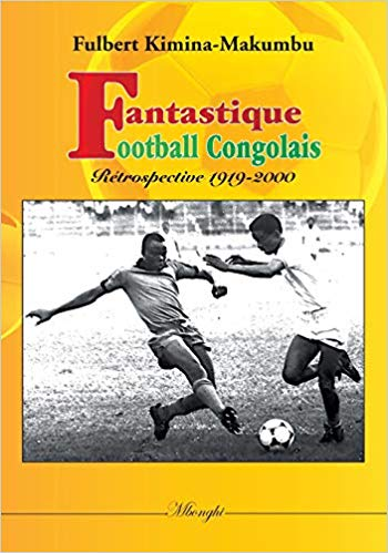 Fantastique football congolais - Rétrospective 1919-2000