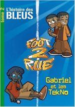 [BD] Foot 2 Rue : L'histoire des Bleus, Tome 2 : Gabriel et les TekNo