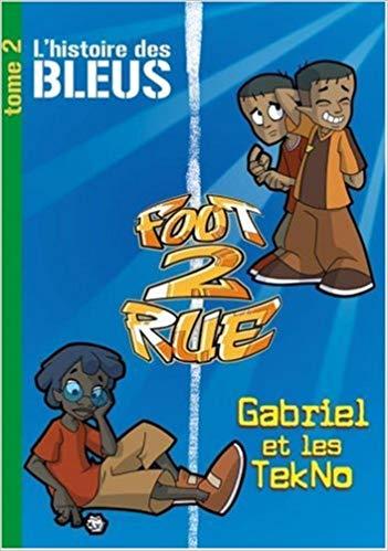 Foot 2 Rue - L'histoire des Bleus, Tome 2 : Gabriel et les TekNo