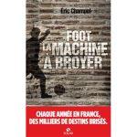 ITW – Eric Champel présente « Foot, la machine à broyer »