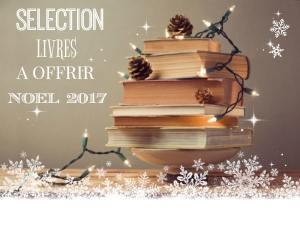 Sélection de livres à offrir Noel 2017