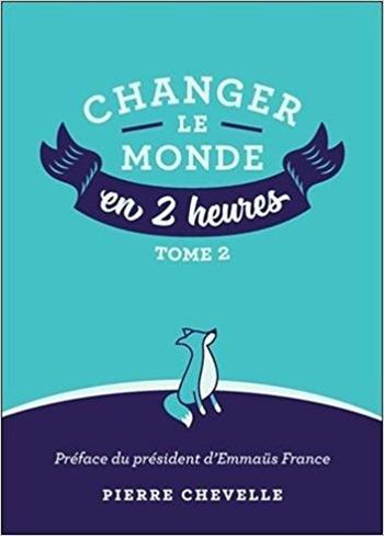Changer le monde en 2 heures - Pierre Chevelle TOME 2