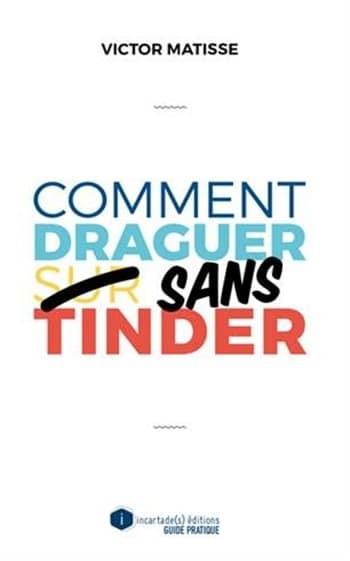 Victor Matisse - Comment draguer sans Tinder
