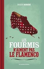 Les fourmis n'aiment pas le flamenco - Auguste Derrière