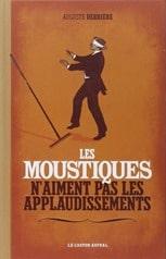 Les moustiques n'aiment pas les aplaudissements - Auguste Derrière