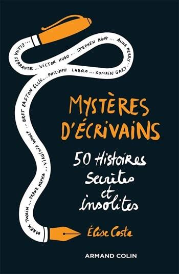 Mystères d'écrivains 50 histoires secrètes et insolites - Elise Costa