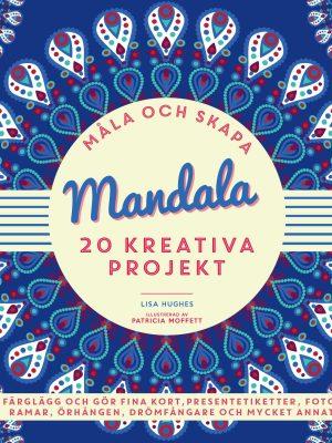 Måla och skapa: Mandala : 20 kreativa projekt
