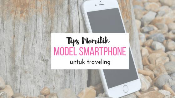 Tips Memilih Model Smartphone Untuk Travelling