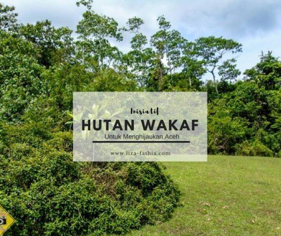 Hutan Wakaf, Sebuah Insiatif Untuk Menghijaukan Aceh