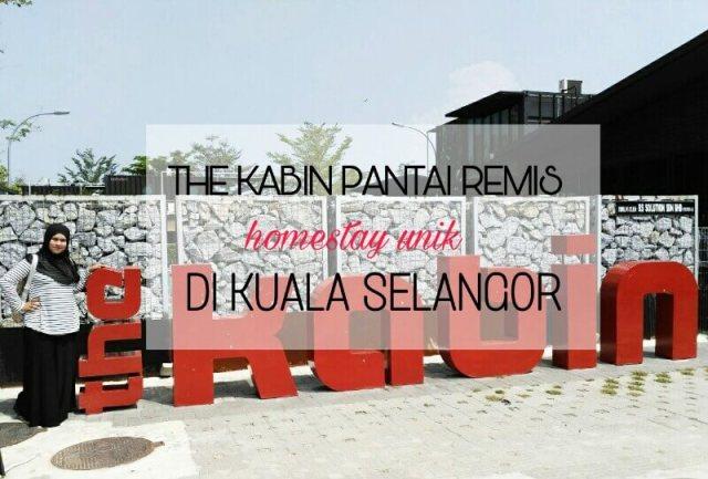 The Kabin Pantai Remis, Homestay Unik di Kuala Selangor