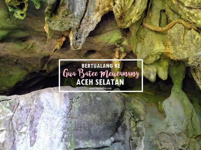 Bertualang ke Gua Batee Meucanang: Objek Wisata Gua di Aceh Selatan dengan Pemandangan Aduhai
