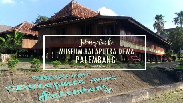 Jalan-jalan Ke Museum Balaputra Dewa Palembang