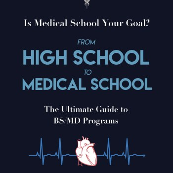 From High School to Medical School: The Ultimate Guide to BS/MD Programs