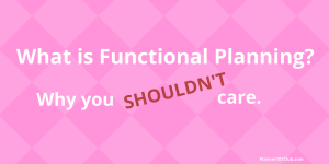 What Does Functional Planning Mean and Why You SHOULDN'T Care