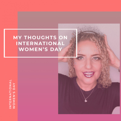 My Thoughts on International Women's ​Day