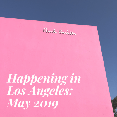 Happening in Los Angeles: May 2019