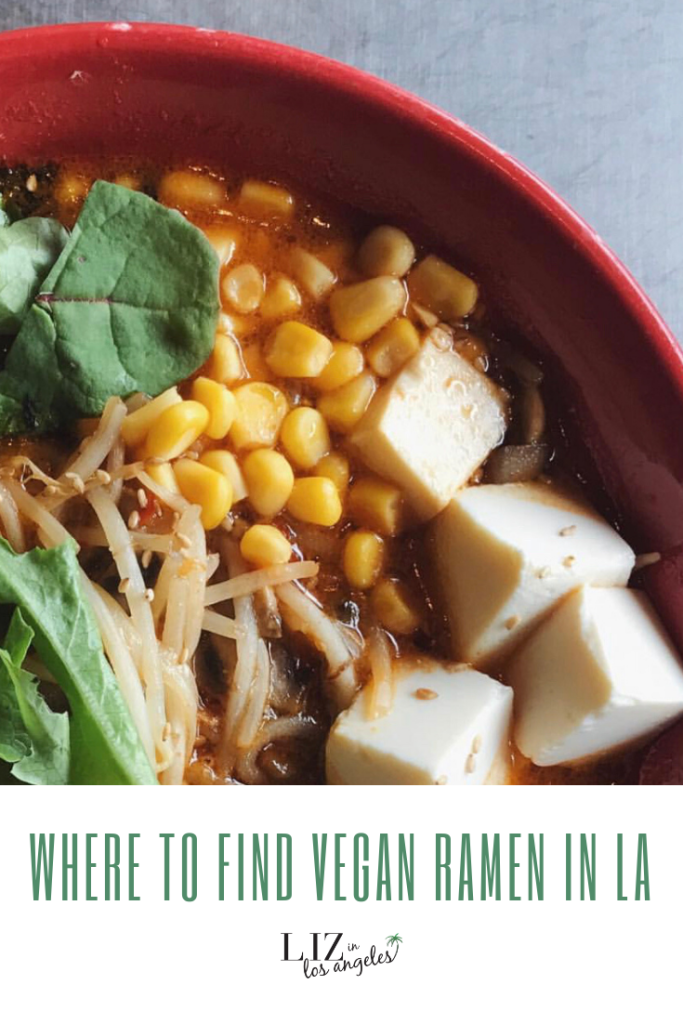 Where to Vegan Ramen in Los Angeles by Liz in Los Angeles, Los Angeles Lifestyle Blogger