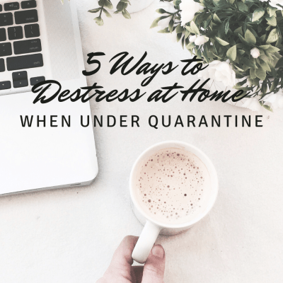 5 Ways to Destress at Home When Under Quarantine