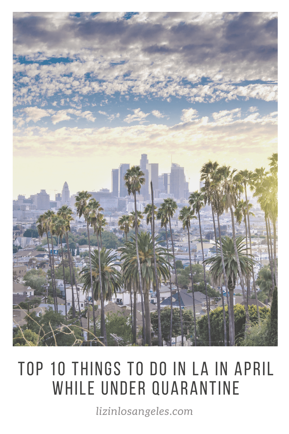 Top 10 Things To Do in LA in April While Under Quarantine, a blog post by Liz in Los Angeles, Los Angeles Lifestyle Blogger: an image of Los Angeles