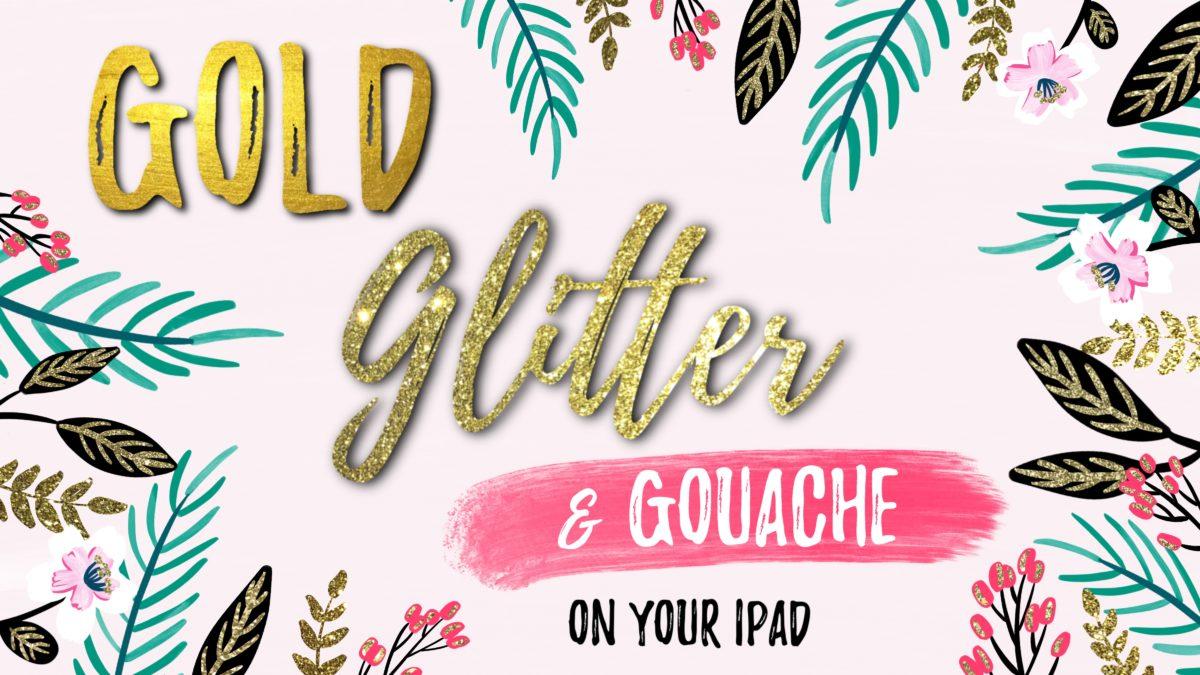 Glitter, Gold & Gouache on Your iPad in Procreate