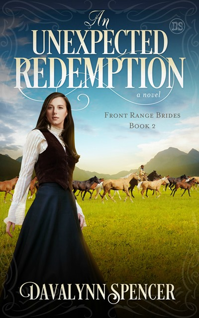 Sweet Historical Western Romance An Unexpected Redemption Book 2 In The Front Range Brides Collection Of Stories About Strong Women Who Find And Defend