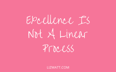 Excellence Is Not A Linear Process