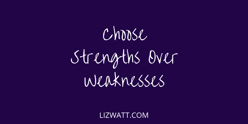 Choose Strengths Over Weaknesses