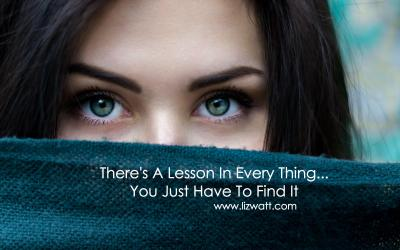 There's A Lesson In Every Thing…Just Find It