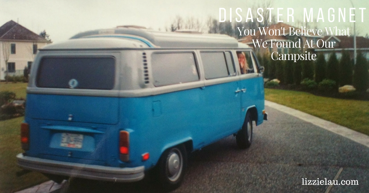 Disaster Magnet – You Won't Believe What We Found At Our Campsite
