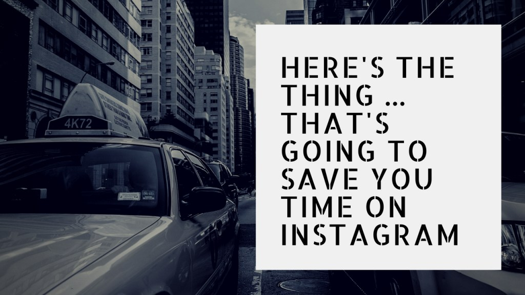 Here's The Thing … a tip that's going to save you time on Instagram