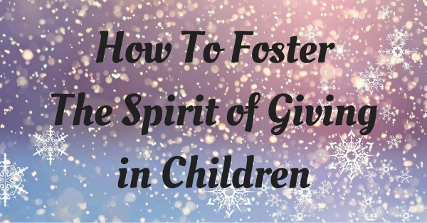 How To Foster The Spirit of Giving in Children
