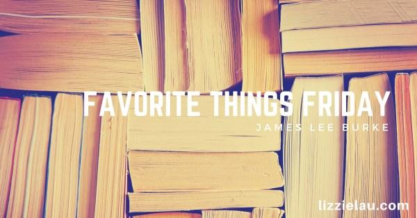 Favorite Things Friday – James Lee Burke