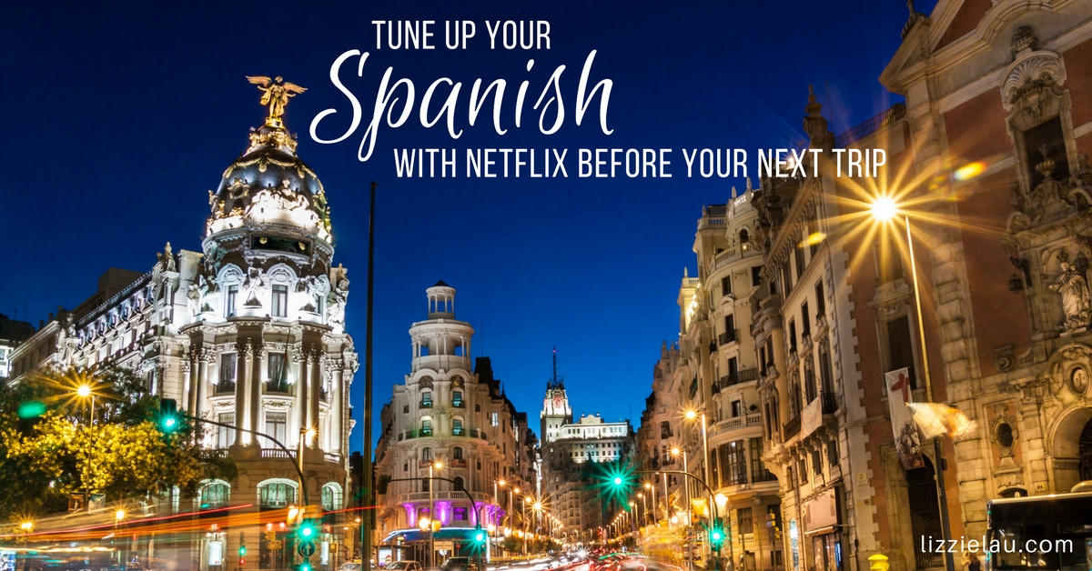 Tune Up Your Spanish With Netflix Before Your Next Trip #ad