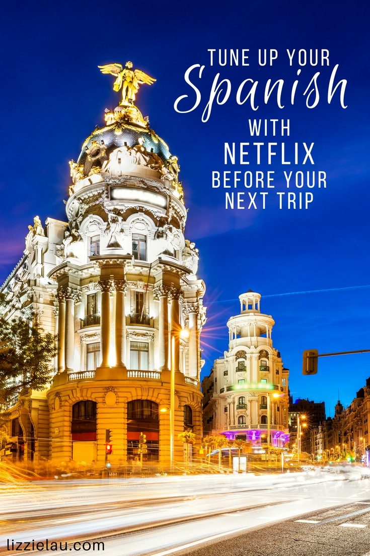 Tune Up Your Spanish Language Skills With Netflix Before Your Next Trip