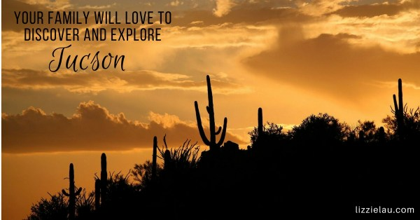 Your Family Will Love to Discover and Explore Tucson #freeyourself