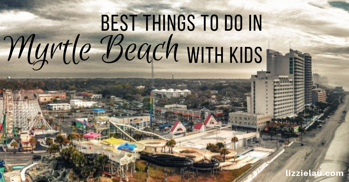 Best things to do in Myrtle Beach with kids