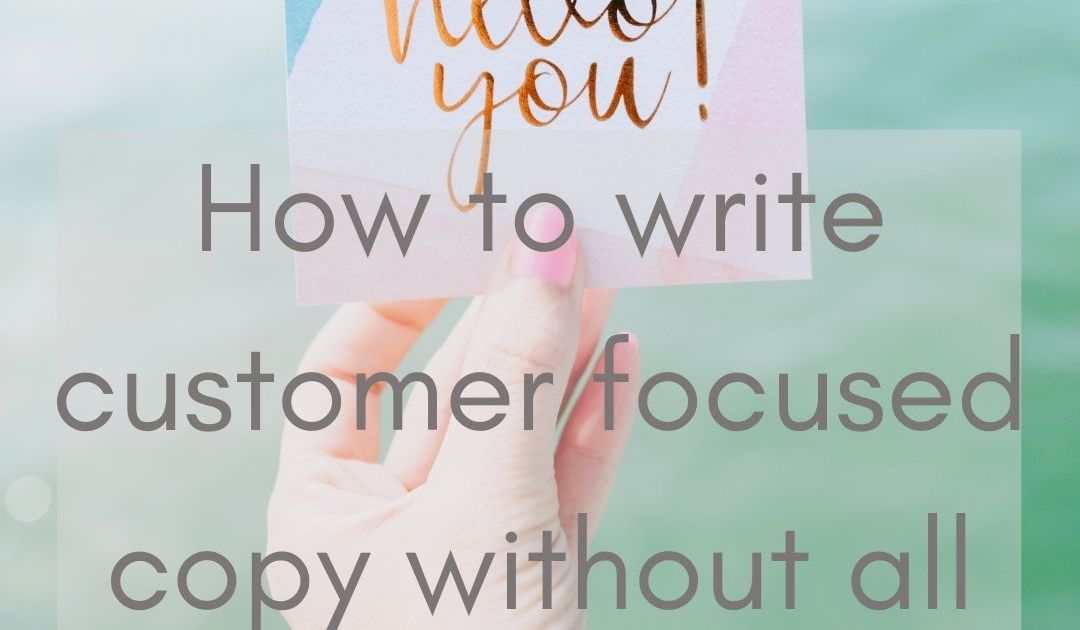 How to lose the _We_ And write customer focused copy