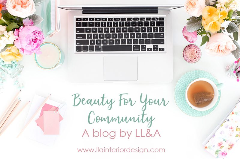 Beauty for your Community - A blog by LL&A Interior Design