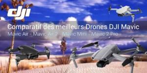 Comparatif des meilleurs Drones DJI Mavic