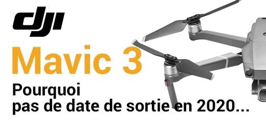 mavic 3 pas de date de sortie 2020
