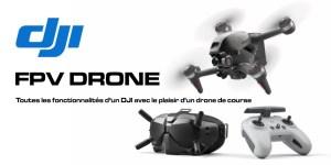 dji fpv drone test et avis