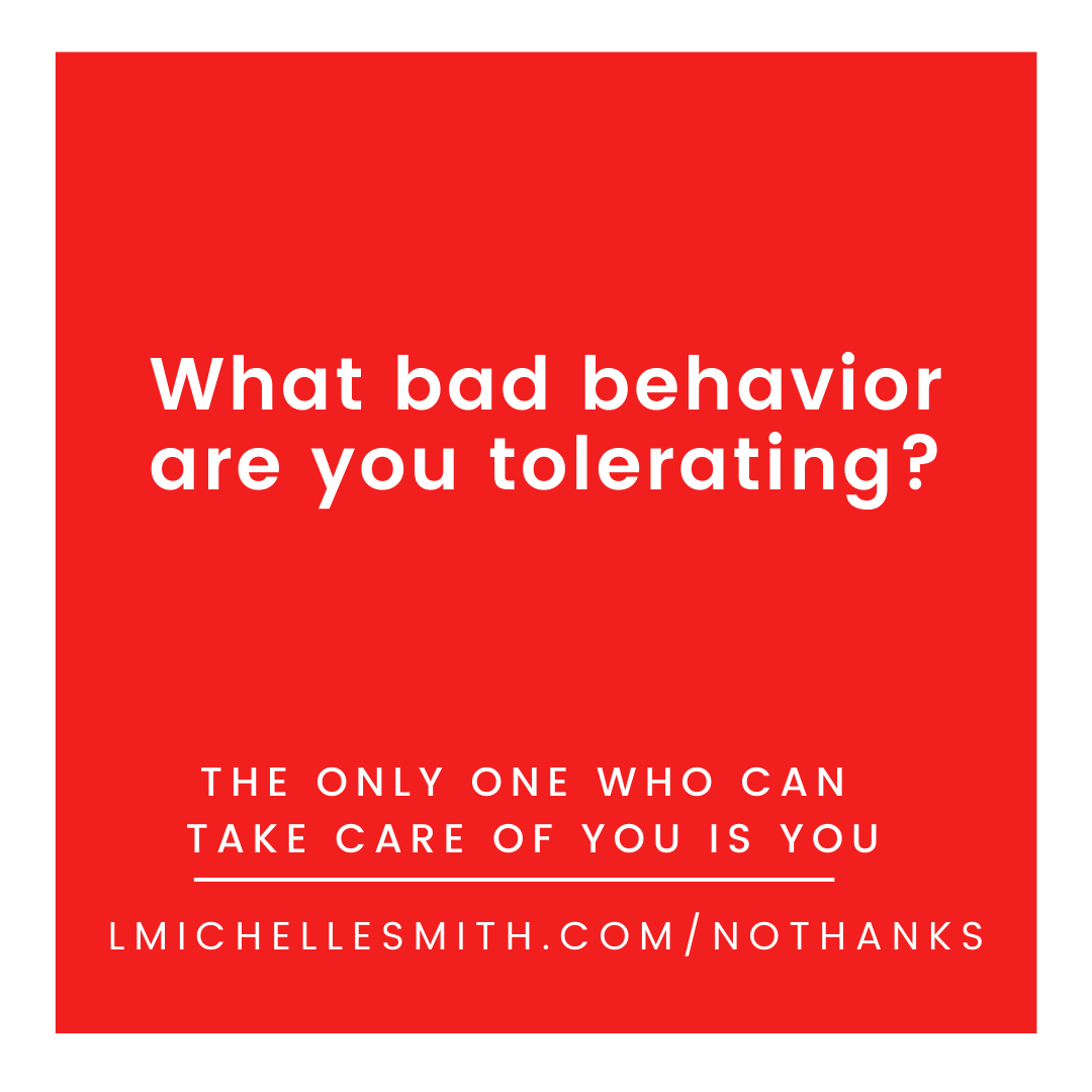What bad behavior are you tolerating?