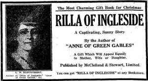 "The Most Charming Gift Book for Christmas / Rilla of Ingleside / A Captivating, Sunny Story / By the Author of ""Anne of Green Gables"" / A Gift Which Will Appeal Equally to Mother, Wife or Daughter. / Published by McClelland and Stewart, Limited. / You can get ""RILLA OF INGLESIDE"" at any Bookstore."