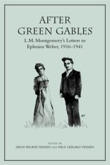 After Green Gables: L.M. Montgomery's Letters to Ephraim Weber, 1916–1941
