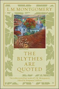 Cover of /The Blythes Are Quoted/, by L.M. Montgomery, edited by Benjamin Lefebvre