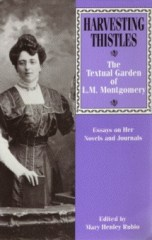 Harvesting Thistles: The Textual Garden of L.M. Montgomery; Essays on Her Novels and Journals
