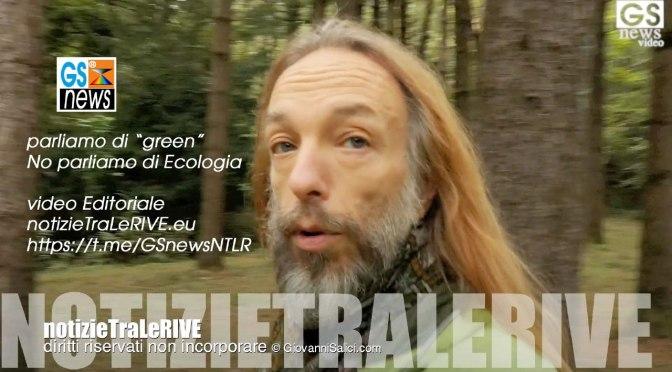 """Parliamo di """"Green"""" <br>No parliamo di Ecologia!</br>"""