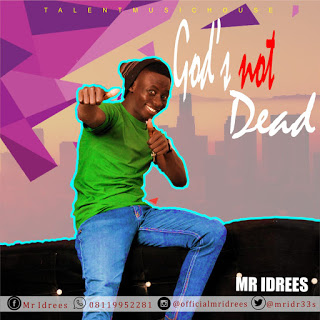 God's Not Daed by Mr Idriss, God's Not Daed, Mr Idriss, Gospel Music Tune, GospelMusicTune