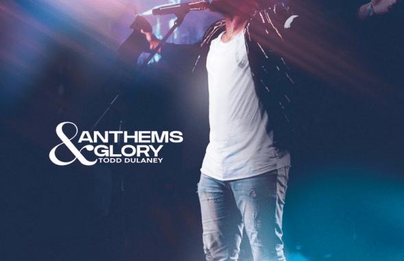 Anthems & Glory - Todd Dulaney